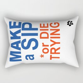 MAKE a SIP or DIE TRYING Rectangular Pillow