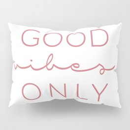 Good Vibes Only Dark Pink White Pillow Sham