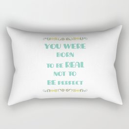 You were born to be real not to be perfect - Inspirational Quote Rectangular Pillow