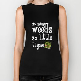 So Many Weeds So Little Thyme Gardening T-Shirt Biker Tank