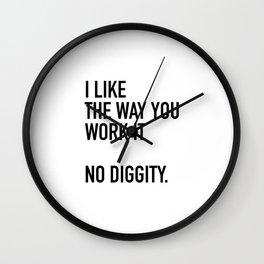I Like The Way You Work It No Diggity Wall Clock