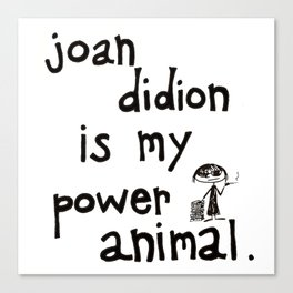 joan didion is my power animal Canvas Print