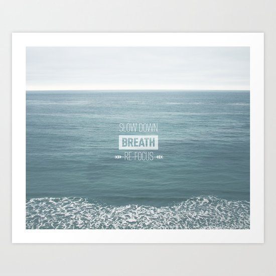 Slow Down, Breath, Re-Focus.  Art Print