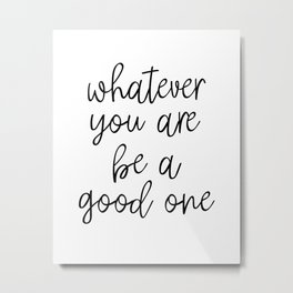 Whatever You Are Be A Good One, Motivational Poster, Inspirational Poster, Wall Art, Black And White Metal Print
