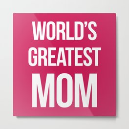 World's Greatest Mom Quote Metal Print