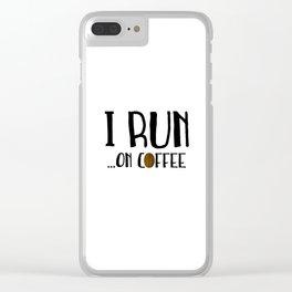 I Run ... On Coffee Clear iPhone Case