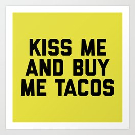 Kiss Me Tacos Funny Quote Art Print