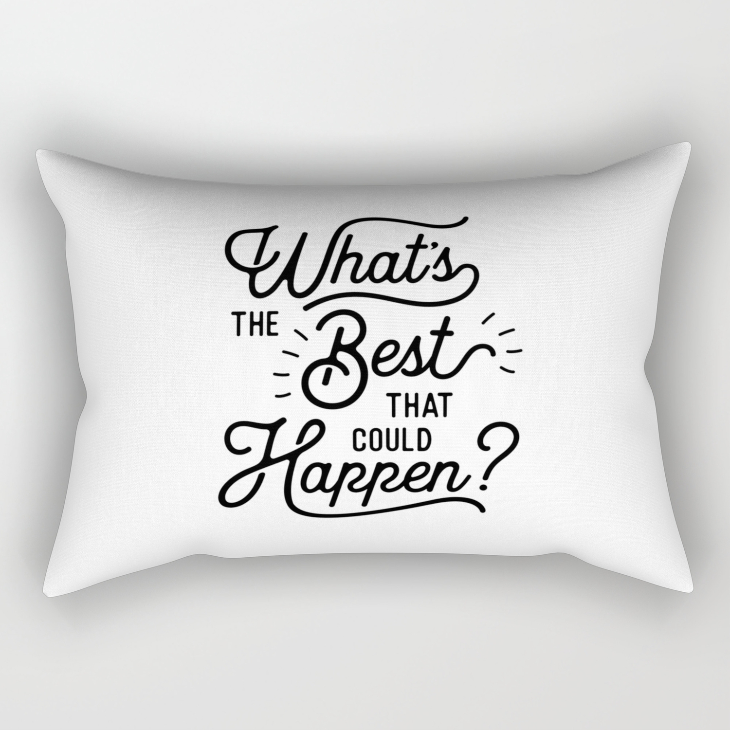 What S The Best That Could Happen Optimistic Positive Inspirational Wall Print Rectangular Pillow By Themotivatedtype Society6