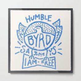 Humble Byrd Metal Print