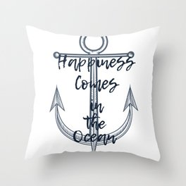 Happiness comes in the ocean Throw Pillow