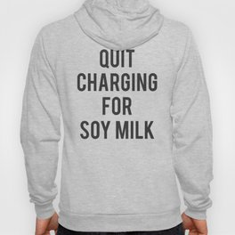 Quit Charging for Soy Milk Hoody