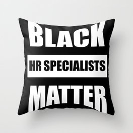Black HR SPECIALISTS Matter gift Black Lives Throw Pillow