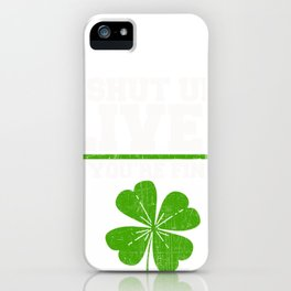 Shut Up Liver You're Fine Funny St Patrick's day design Gift design iPhone Case