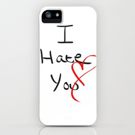 I hate you  iPhone Case