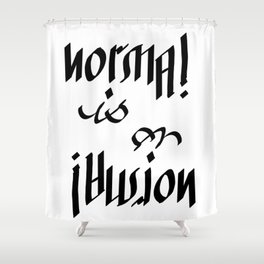 Normal is an Illusion - Ambigram Shower Curtain