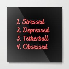 Stressed. Depressed. Tetherball. Obsessed. Metal Print