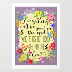 everything will be good in the end Art Print