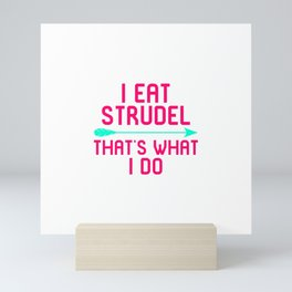 I Eat Strudel That's What I Do German Breakfast Pastry Gift Mini Art Print