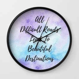 All difficult roads lead to beautiful destinations Wall Clock