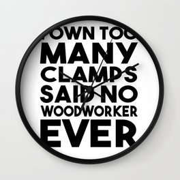 I Own Too Many Clamps Said No Woodworker Ever Wall Clock