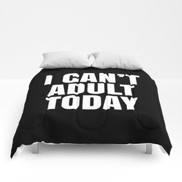 I Can't Adult Today (Black & White) Comforters