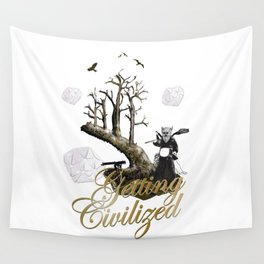 Getting Civilized Wall Tapestry