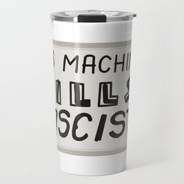 This machine kills fascists Travel Mug