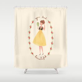 You look beautiful Shower Curtain