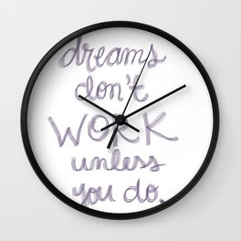 Dreams Don't Work Unless You Do Wall Clock