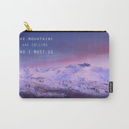 The mountains are calling, and i must go. John Muir. Carry-All Pouch