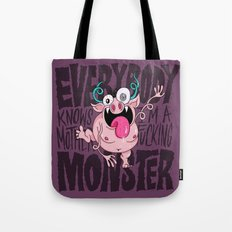 Everybody Knows I'm a Monster Tote Bag