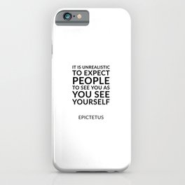 It is unrealistic to expect people to see you as you see yourself iPhone Case