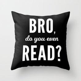Bro, do you even read? Throw Pillow