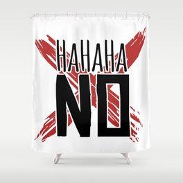 ha ha ha NO Shower Curtain