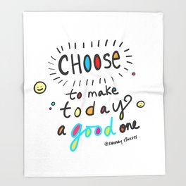 Choose To Make Today A Good One Throw Blanket