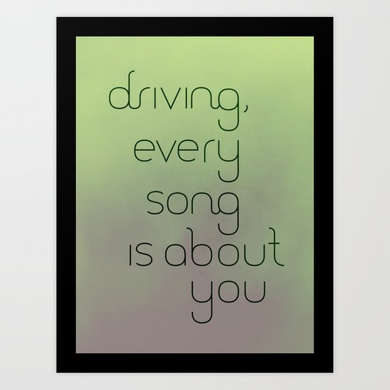 Driving, every song is about you. Art Print