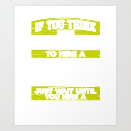 Technician Gift If You Think It's Expensive to Hire a Qualified Technician Just Wait Until You Hire Art Print