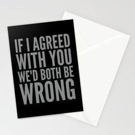 If I Agreed With You We'd Both Be Wrong (Black & Neutral Gray Typography) Stationery Cards