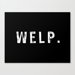WELP. Canvas Print