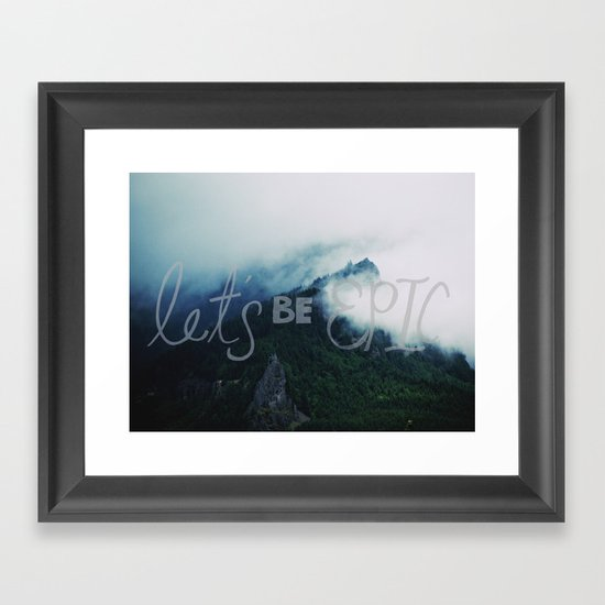 Let's Be Epic Framed Art Print