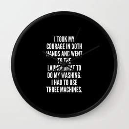 I took my courage in both hands and went to the Laundromat to do my washing I had to use three machines Wall Clock