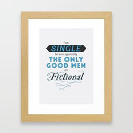 Forever single thanks to fictional characters Framed Art Print