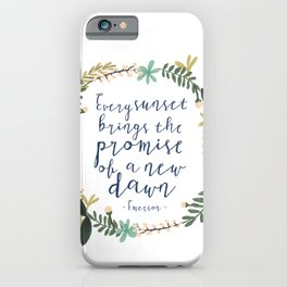 EVERY SUNSET BRINGS THE PROMISE OF A NEW DAWN iPhone Case