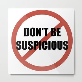 Don't Be Suspicious / Tik Tok Metal Print