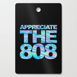 Appreciate The 808 Rave Quote Cutting Board