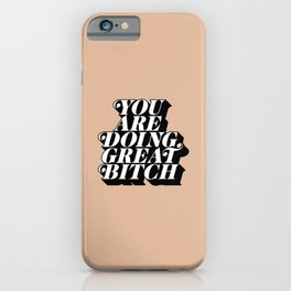 You Are Doing Great Bitch iPhone Case