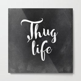 Thug Life - white on black chalkboard Metal Print