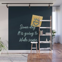 Someday It is going to Make sense Wall Mural
