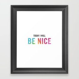 New Year's Resolution Poster - Today I Will BE NICE Framed Art Print