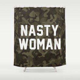 Nasty Woman - camouflage version Shower Curtain